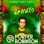 Cinco de Mayo ft. Porter Robinson @ El Santo - Sunday, May 5, 2013