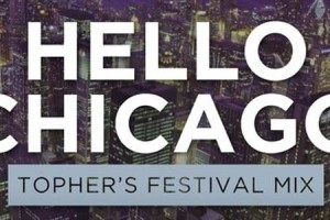 Hello Chicago - Topher's Festival Remix