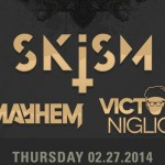 Skism, Mayhem, Victor Niglio @ UK Thursdays / Monarch Theatre - Thursday February 28, 2014