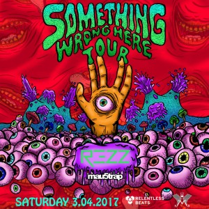 REZZ - Something Wrong Here Tour on 03/04/17