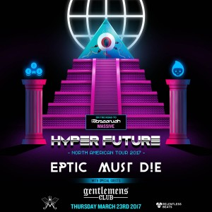 On the Road to Bassrush: Eptic + Must Die! - Hyper Future Tour on 03/23/17