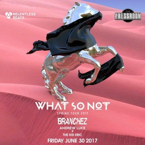 What So Not, Branchez & Andrew Luce on 06/30/17